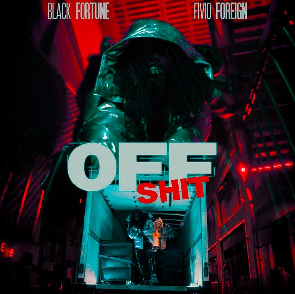 Off Shit – [Black Fortune] ft. [Fivio Foreign]