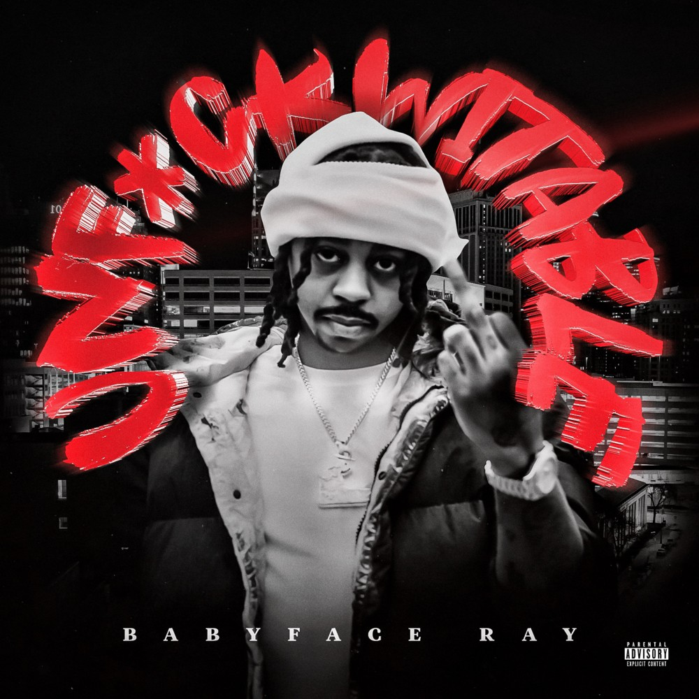 Unfuckwitable – [Babyface Ray]