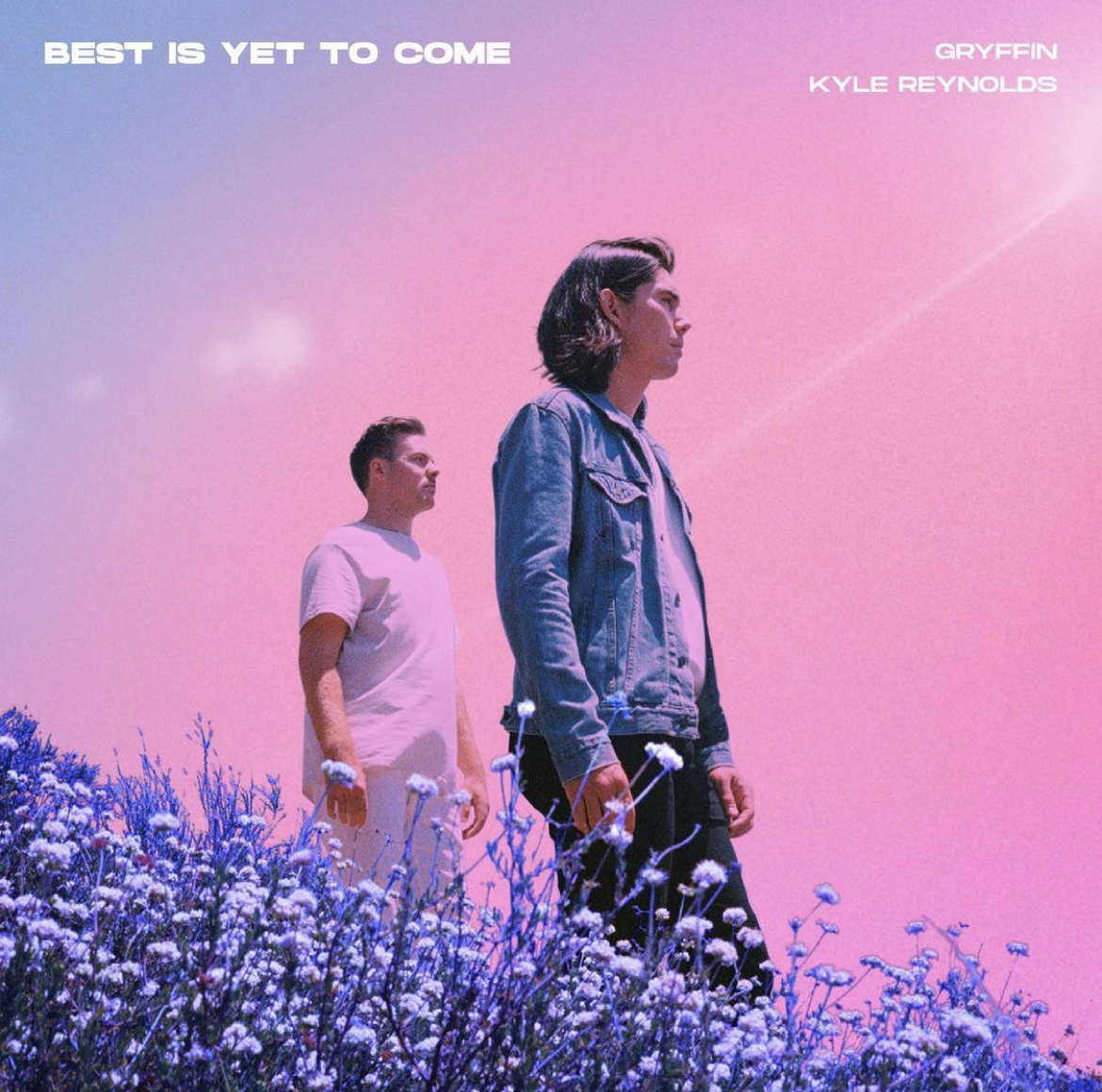 Best Is Yet To Come-[Gryffin] & [Kyle Reynolds]