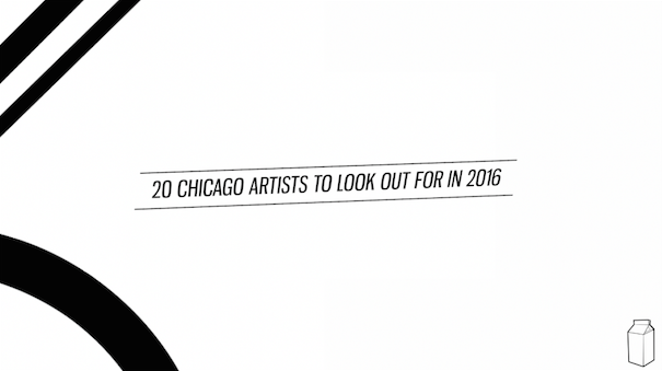 20 Chicago Artists To Look Out For in 2016