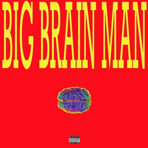 Big Brain Man – [Whu Else]