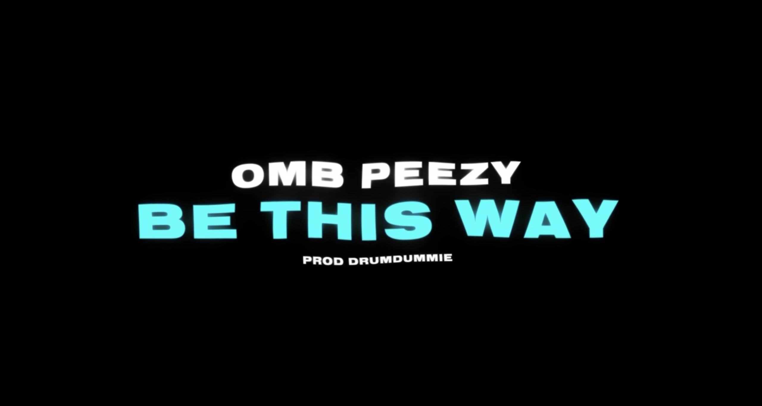 Be This Way – [OMB Peezy]