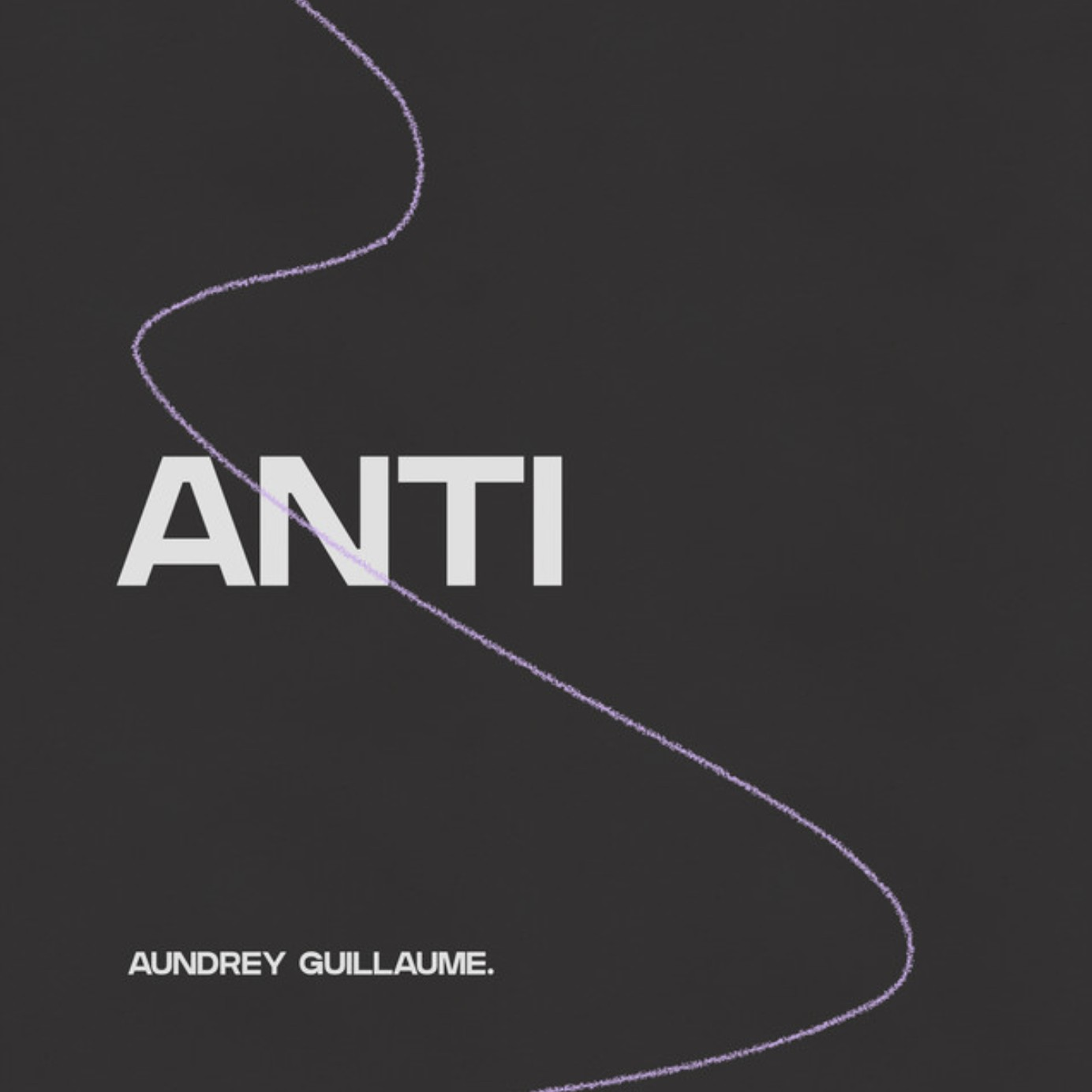 ANTI – [Aundrey Guillaume]